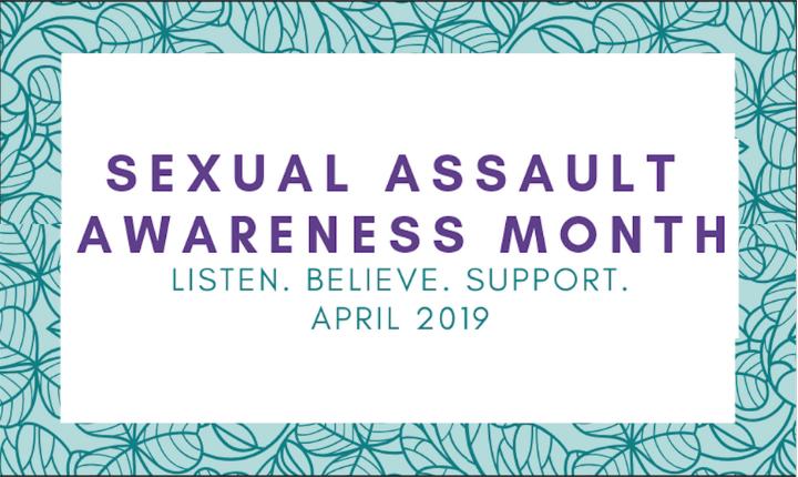 Sexual Assault Awareness Month: Listen, Believe, Support April 2019