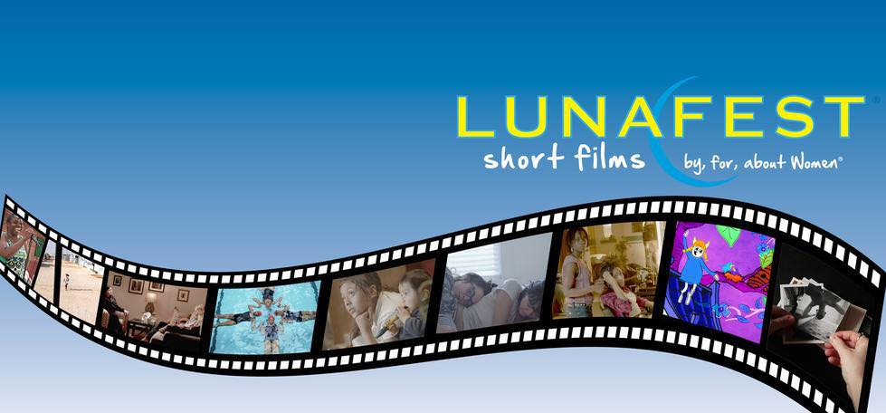 Lunafest Short Films By, For, and About Women
