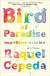 Book Cover: Bird of Paradise: How I Became Latina by Raquel Cepeda